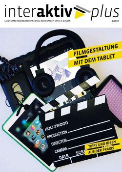Coverseite zu InterAktiv plus 2 2018 Filmgestaltung mit dem Tablet