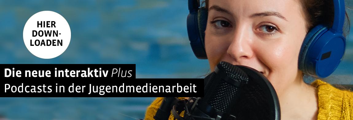 Hier downloaden die neue interaktiv plus Podcasts in der Jugendmedienarbeit
